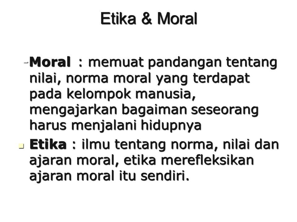 Sistematika Etika (menurut Magnis-Suseno et al., 1991:68) Etika dibedakan menjadi 2 (dua), yakni: Etika Umum Membahas tentang prinsip-prinsip dasar dari moral, seperti: Pengertian etika; Fungsi etika; Masalah kebebasan; Tanggung jawab Etika Khusus Menerapkan prinsip-prinsip dasar dari moral pada masing- masing bidang kehidupan manusia.