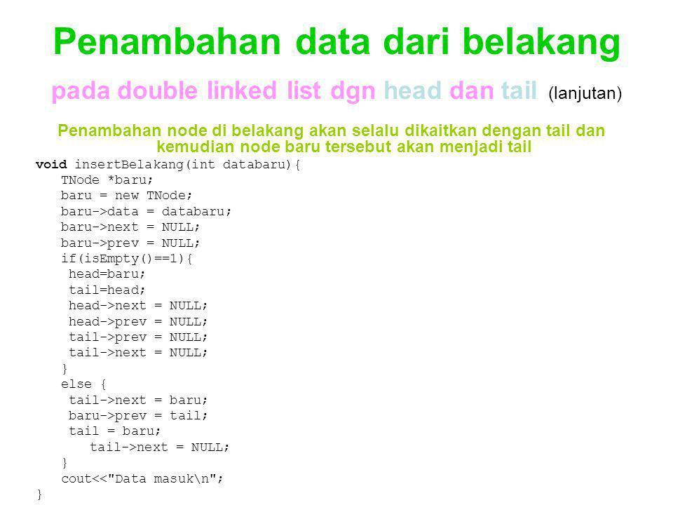 Penambahan data dari belakang pada double linked list dgn head dan tail (lanjutan) Penambahan node di belakang akan selalu dikaitkan dengan tail dan k