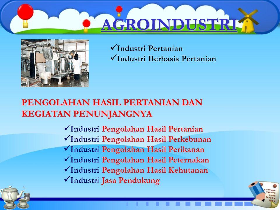 AGROINDUSTRI Industri Pertanian Industri Berbasis Pertanian PENGOLAHAN HASIL PERTANIAN DAN KEGIATAN PENUNJANGNYA Pengolahan Hasil Pertanian Industri P