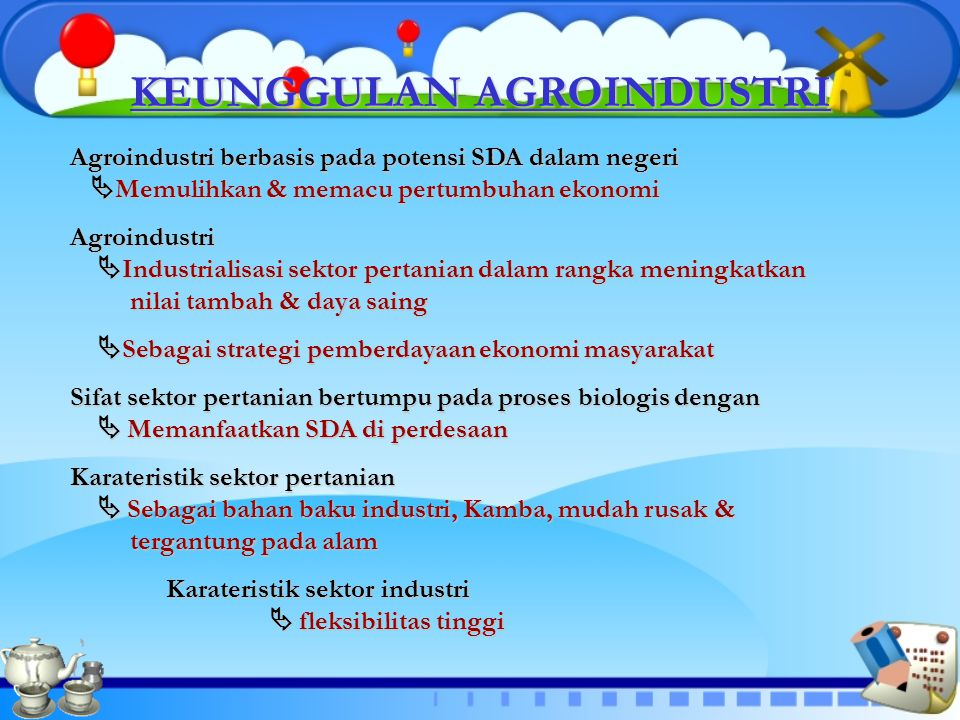 KEUNGGULAN AGROINDUSTRI Agroindustri berbasis pada potensi SDA dalam negeri  Memulihkan & memacu pertumbuhan ekonomi Agroindustri  Industrialisasi s