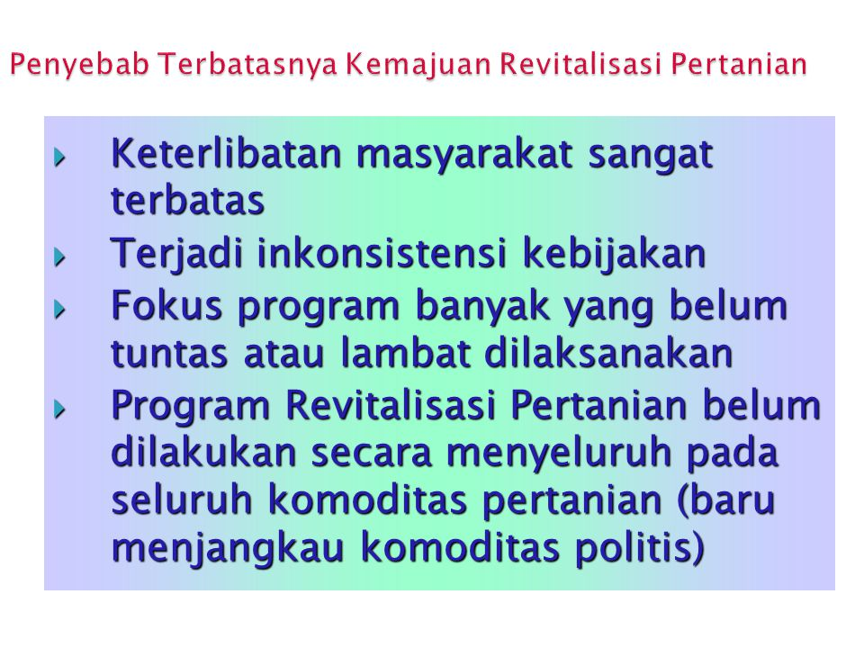  Keterlibatan masyarakat sangat terbatas  Terjadi inkonsistensi kebijakan  Fokus program banyak yang belum tuntas atau lambat dilaksanakan  Progra