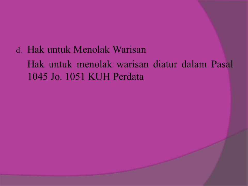  Hak untuk Menolak Warisan Hak untuk menolak warisan diatur dalam Pasal 1045 Jo. 1051 KUH Perdata