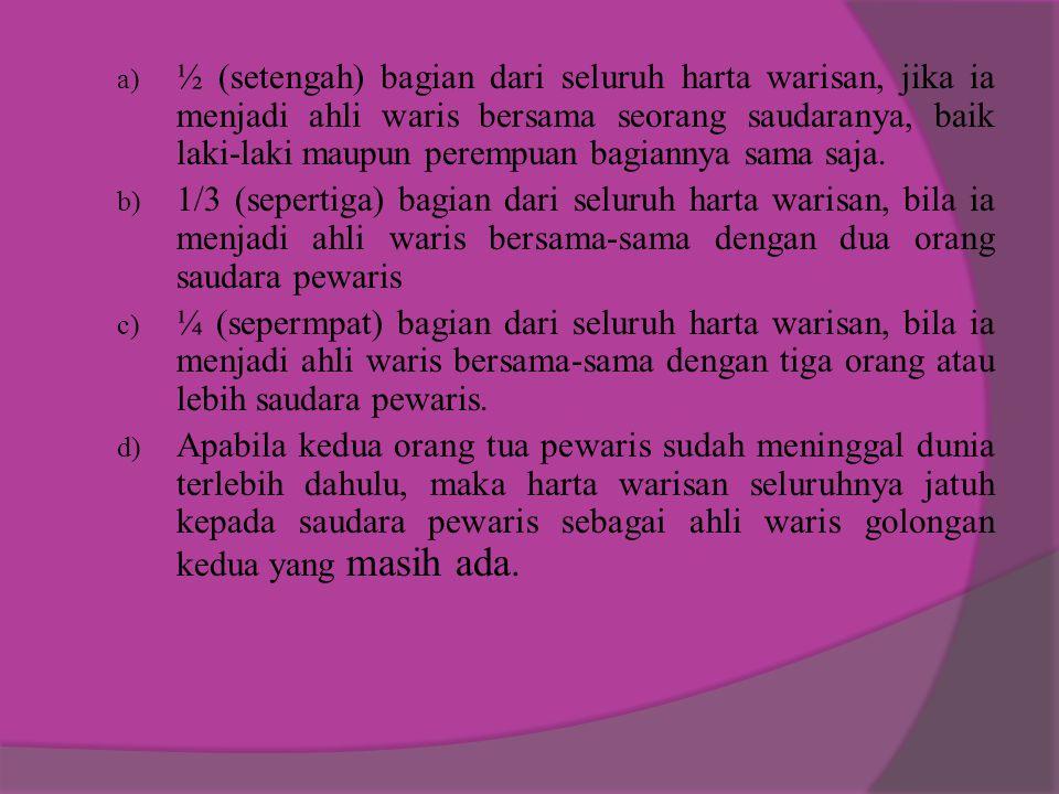 a) ½ (setengah) bagian dari seluruh harta warisan, jika ia menjadi ahli waris bersama seorang saudaranya, baik laki-laki maupun perempuan bagiannya sa
