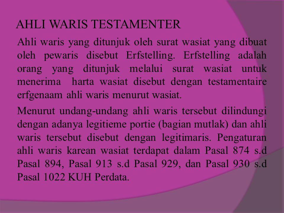 AHLI WARIS TESTAMENTER Ahli waris yang ditunjuk oleh surat wasiat yang dibuat oleh pewaris disebut Erfstelling.