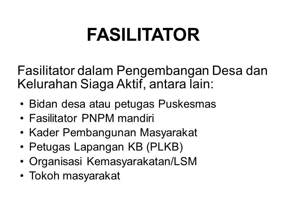 FASILITATOR Fasilitator dalam Pengembangan Desa dan Kelurahan Siaga Aktif, antara lain: Bidan desa atau petugas PuskesmasBidan desa atau petugas Puske