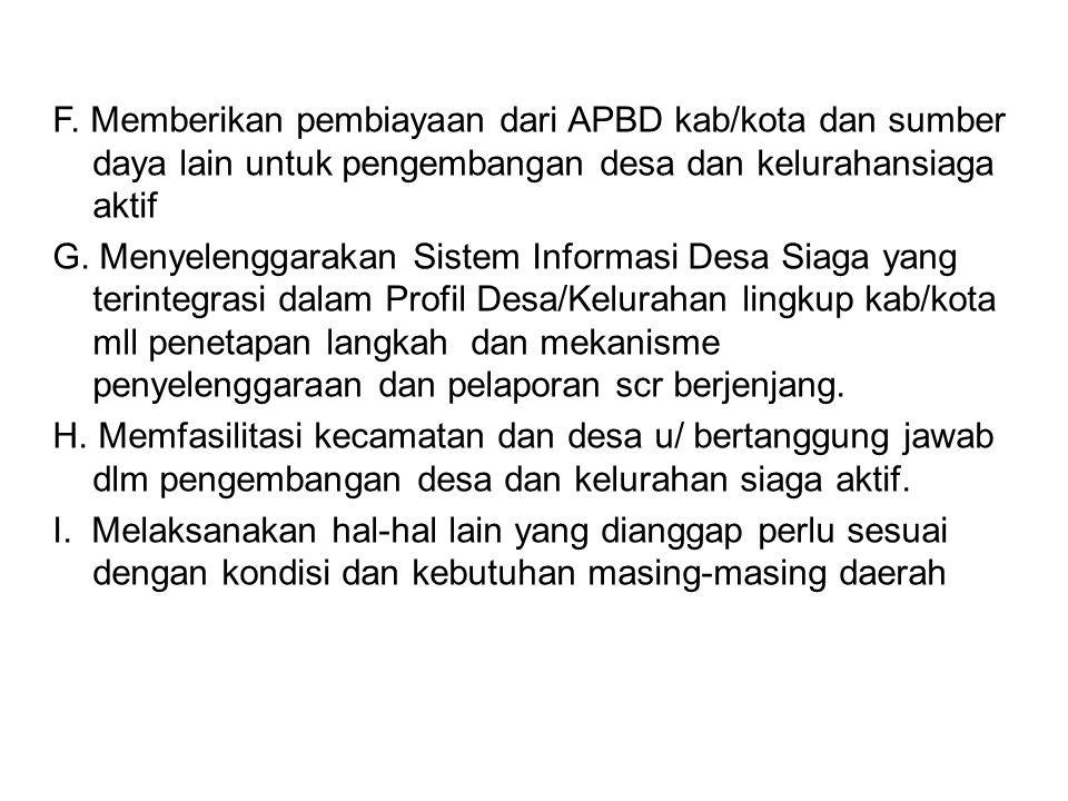 F. Memberikan pembiayaan dari APBD kab/kota dan sumber daya lain untuk pengembangan desa dan kelurahansiaga aktif G. Menyelenggarakan Sistem Informasi