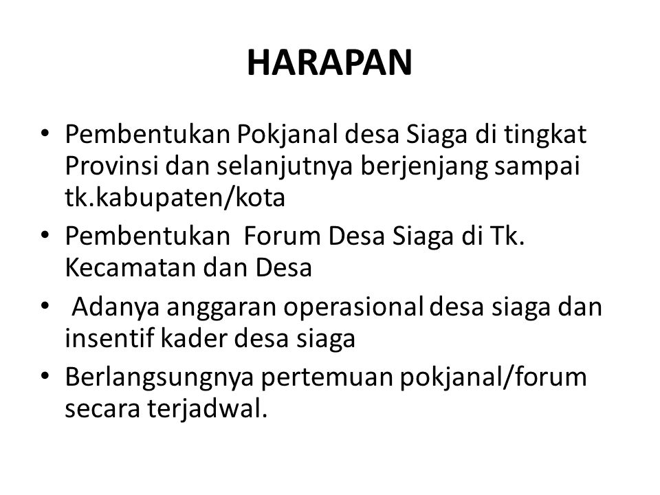 HARAPAN Pembentukan Pokjanal desa Siaga di tingkat Provinsi dan selanjutnya berjenjang sampai tk.kabupaten/kota Pembentukan Forum Desa Siaga di Tk. Ke