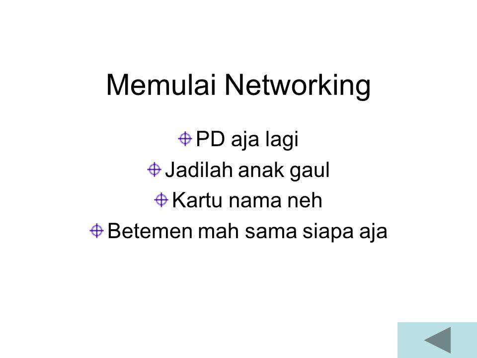 Memulai Networking PD aja lagi Jadilah anak gaul Kartu nama neh Betemen mah sama siapa aja