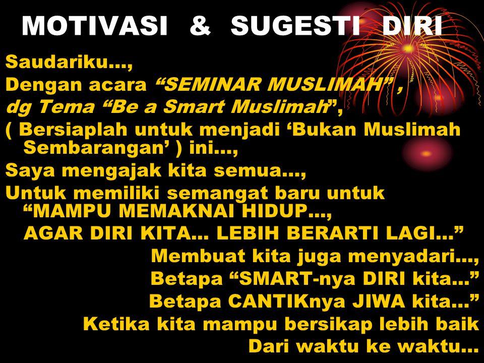 "MOTIVASI & SUGESTI DIRI Saudariku…, Dengan acara ""SEMINAR MUSLIMAH"", dg Tema ""Be a Smart Muslimah"", ( Bersiaplah untuk menjadi 'Bukan Muslimah Sembara"