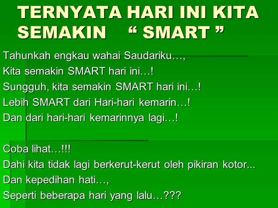 """TERNYATA HARI INI KITA SEMAKIN"""" SMART """" Tahunkah engkau wahai Saudariku…, Kita semakin SMART hari ini…! Sungguh, kita semakin SMART hari ini…! Lebih S"""