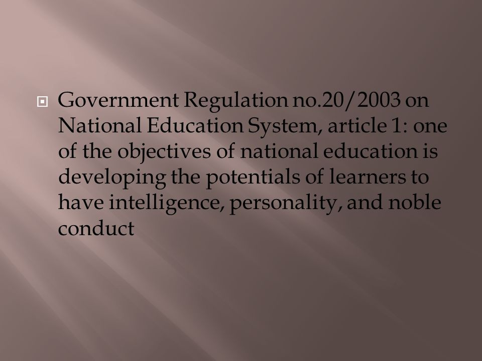  Government Regulation no.20/2003 on National Education System, article 1: one of the objectives of national education is developing the potentials o