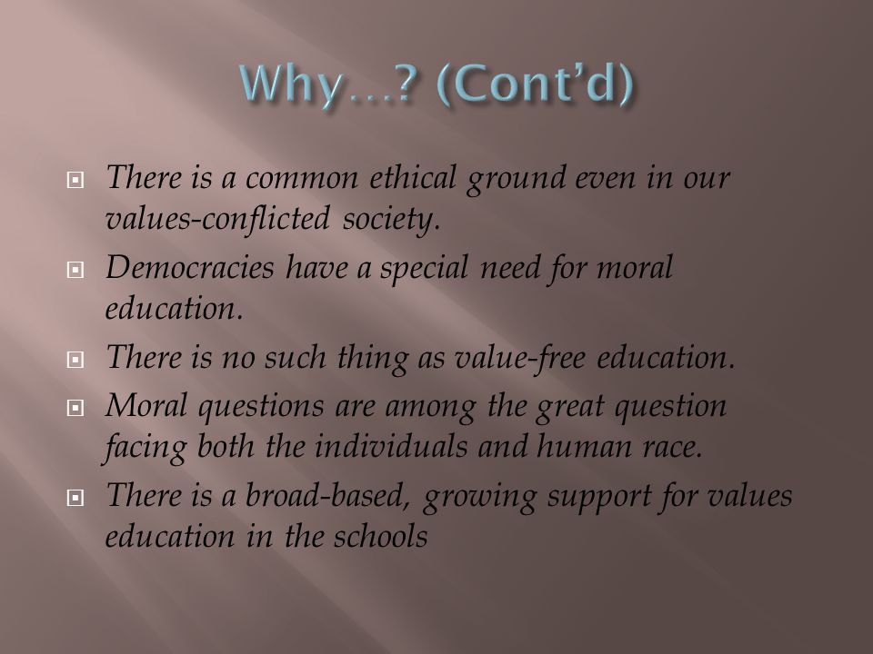  There is a common ethical ground even in our values-conflicted society.  Democracies have a special need for moral education.  There is no such th
