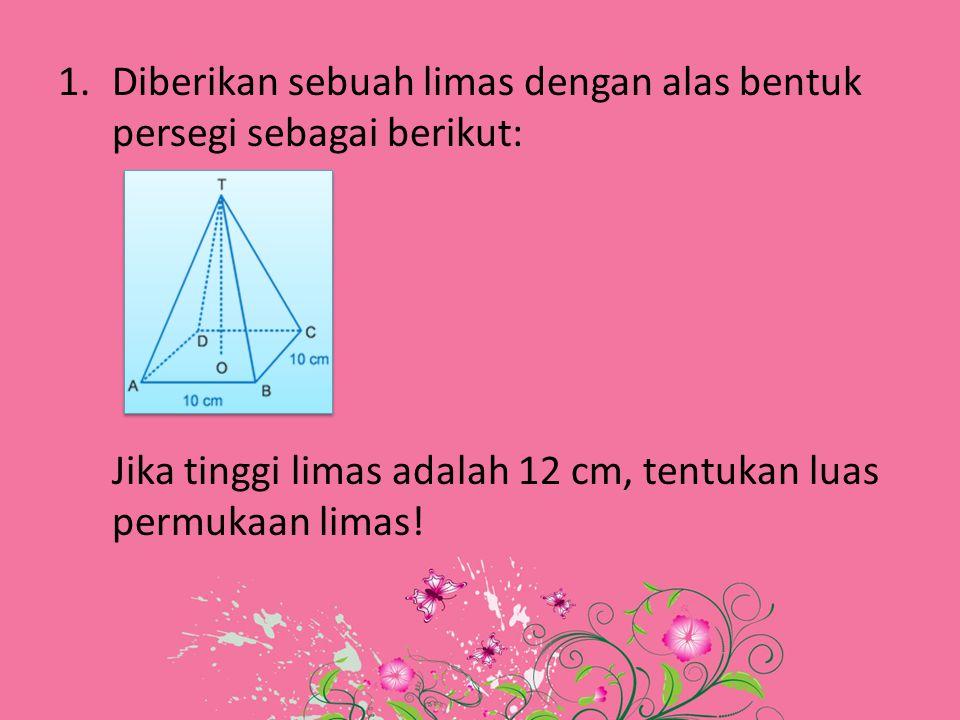 1.Diberikan sebuah limas dengan alas bentuk persegi sebagai berikut: Jika tinggi limas adalah 12 cm, tentukan luas permukaan limas!