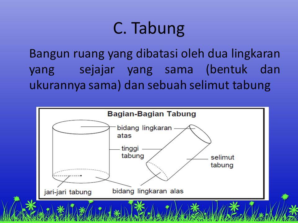 C. Tabung Bangun ruang yang dibatasi oleh dua lingkaran yang sejajar yang sama (bentuk dan ukurannya sama) dan sebuah selimut tabung