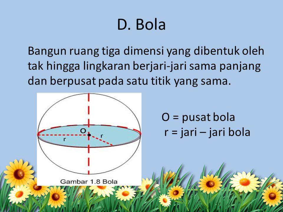 D. Bola Bangun ruang tiga dimensi yang dibentuk oleh tak hingga lingkaran berjari-jari sama panjang dan berpusat pada satu titik yang sama. O = pusat