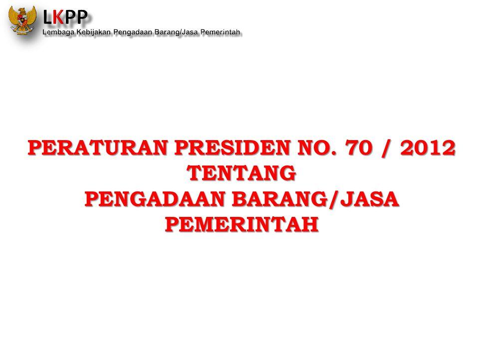 PERATURAN PRESIDEN NO. 70 / 2012 TENTANG PENGADAAN BARANG/JASA PEMERINTAH
