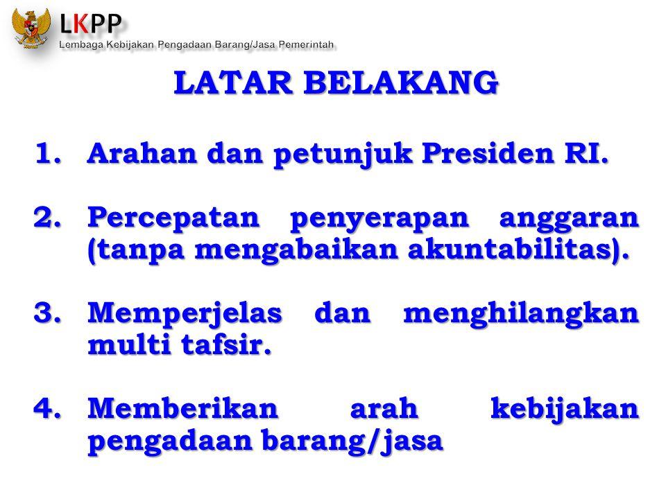 LATAR BELAKANG 1.Arahan dan petunjuk Presiden RI. 2.Percepatan penyerapan anggaran (tanpa mengabaikan akuntabilitas). 3.Memperjelas dan menghilangkan