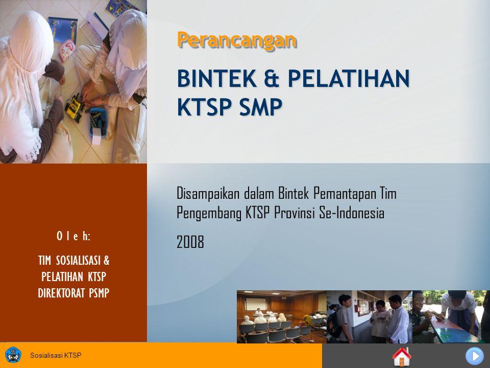 Sosialisasi KTSP BINTEK & PELATIHAN KTSP SMP PerancanganPerancangan O l e h: TIM SOSIALISASI & PELATIHAN KTSP DIREKTORAT PSMP Disampaikan dalam Bintek