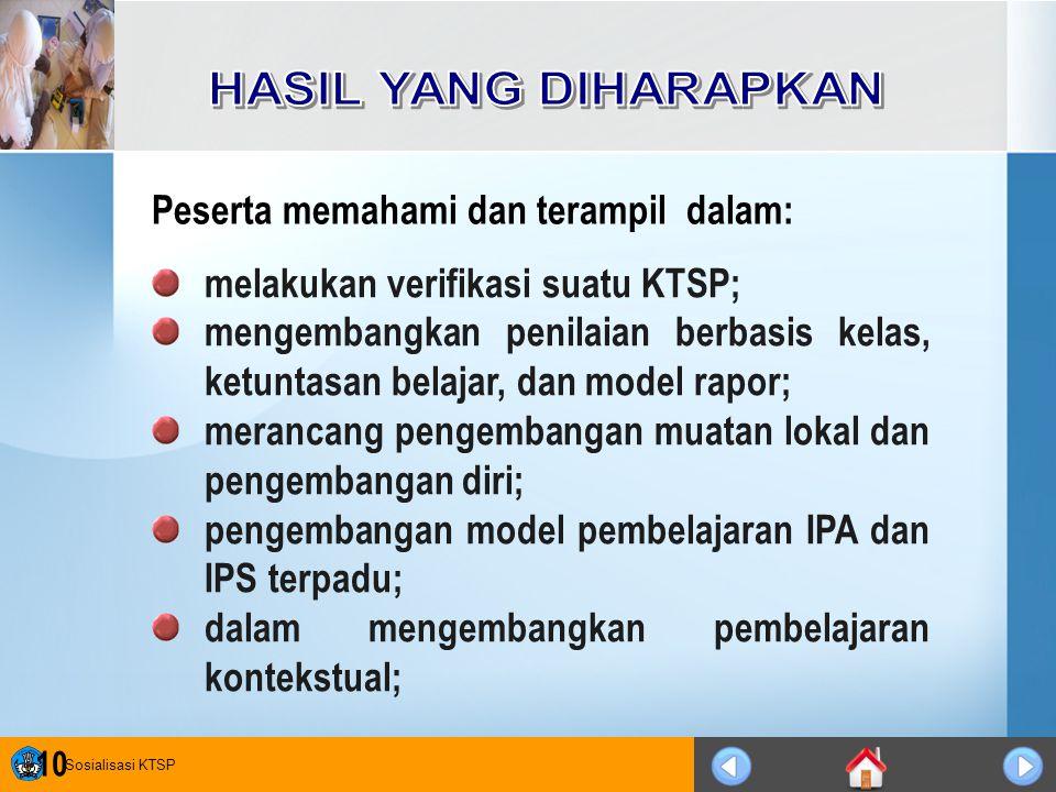 Sosialisasi KTSP 10 melakukan verifikasi suatu KTSP; mengembangkan penilaian berbasis kelas, ketuntasan belajar, dan model rapor; merancang pengembang