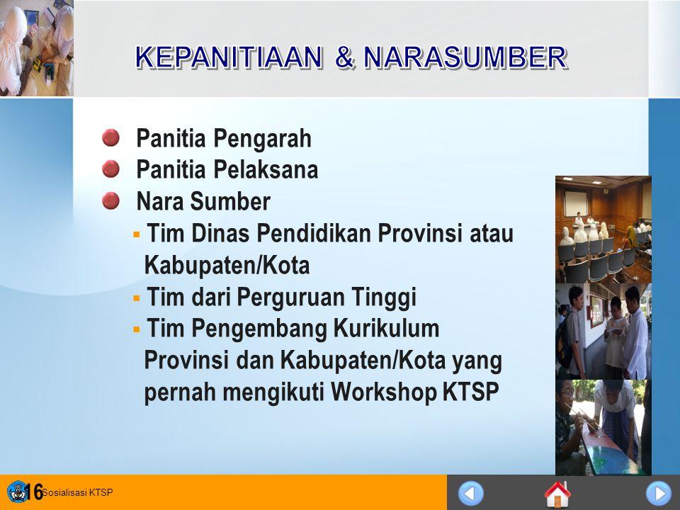 Sosialisasi KTSP 16 Panitia Pengarah Panitia Pelaksana Nara Sumber  Tim Dinas Pendidikan Provinsi atau Kabupaten/Kota  Tim dari Perguruan Tinggi  T