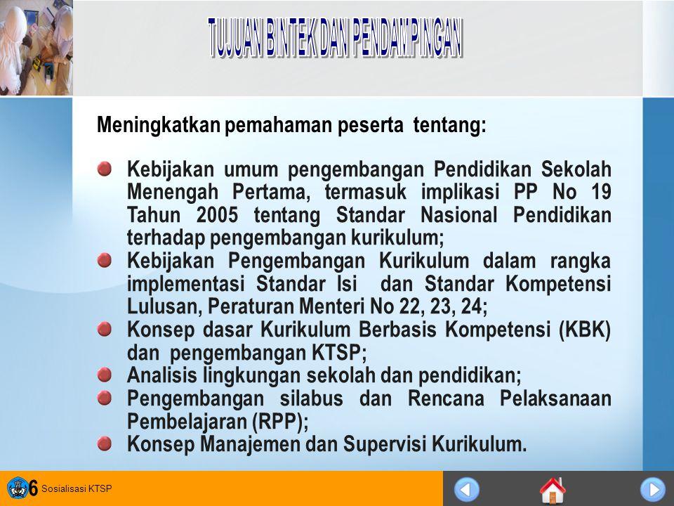 Sosialisasi KTSP 6 Kebijakan umum pengembangan Pendidikan Sekolah Menengah Pertama, termasuk implikasi PP No 19 Tahun 2005 tentang Standar Nasional Pe