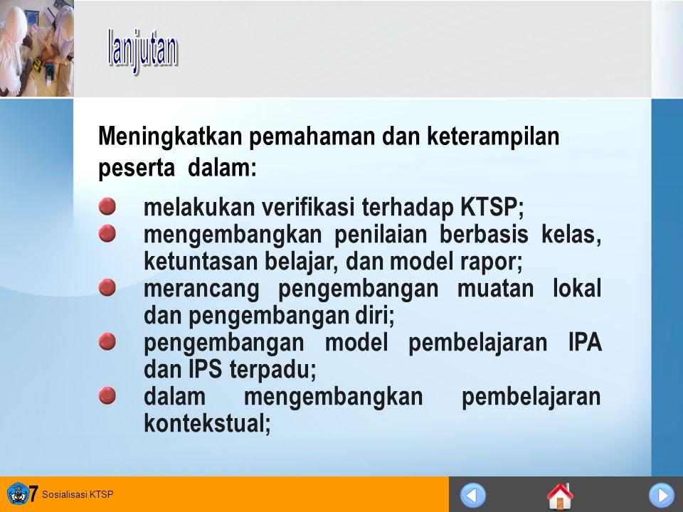 Sosialisasi KTSP 7 melakukan verifikasi terhadap KTSP; mengembangkan penilaian berbasis kelas, ketuntasan belajar, dan model rapor; merancang pengemba