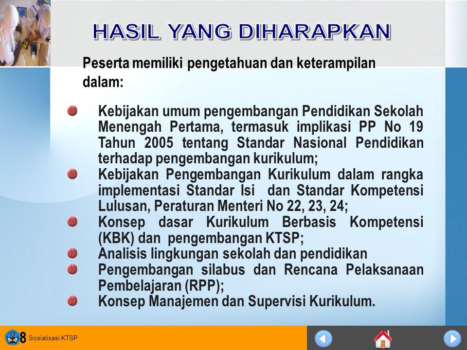 Sosialisasi KTSP 8 Kebijakan umum pengembangan Pendidikan Sekolah Menengah Pertama, termasuk implikasi PP No 19 Tahun 2005 tentang Standar Nasional Pe