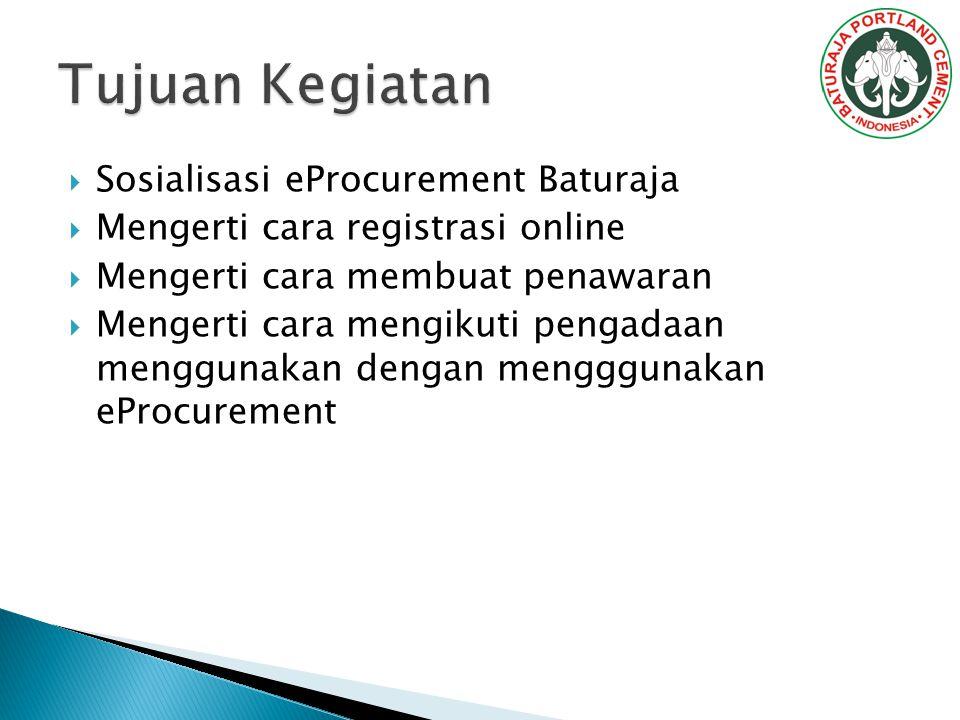  Sosialisasi eProcurement Baturaja  Mengerti cara registrasi online  Mengerti cara membuat penawaran  Mengerti cara mengikuti pengadaan menggunaka