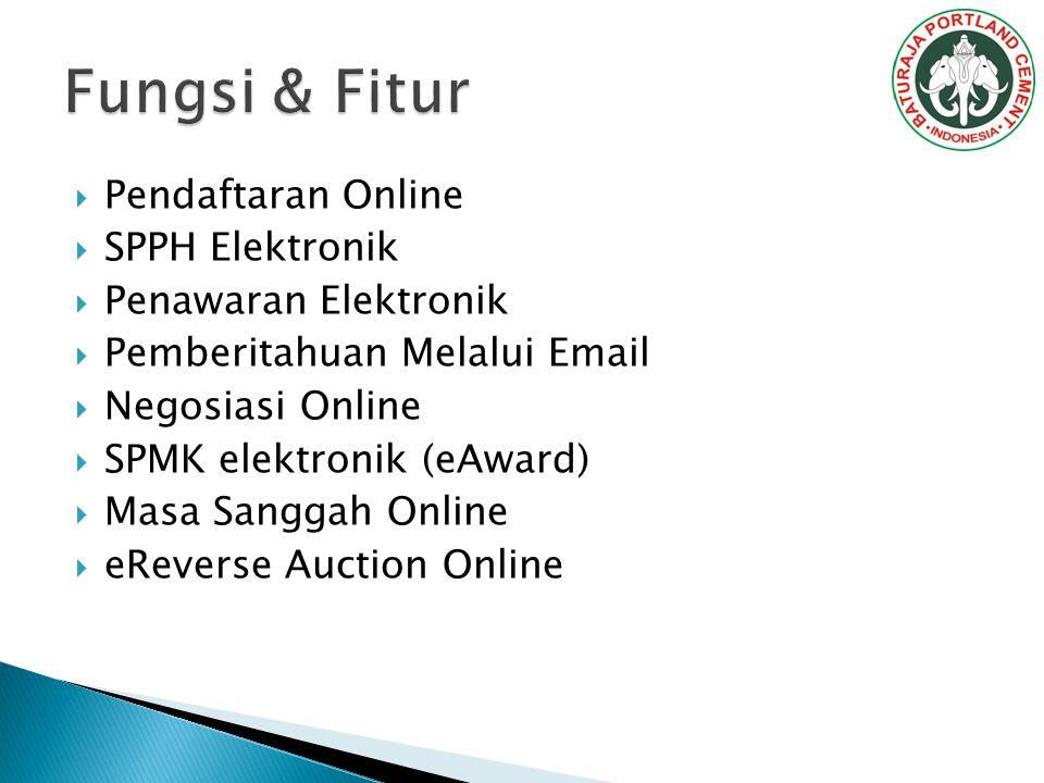  Pendaftaran Online  SPPH Elektronik  Penawaran Elektronik  Pemberitahuan Melalui Email  Negosiasi Online  SPMK elektronik (eAward)  Masa Sanggah Online  eReverse Auction Online