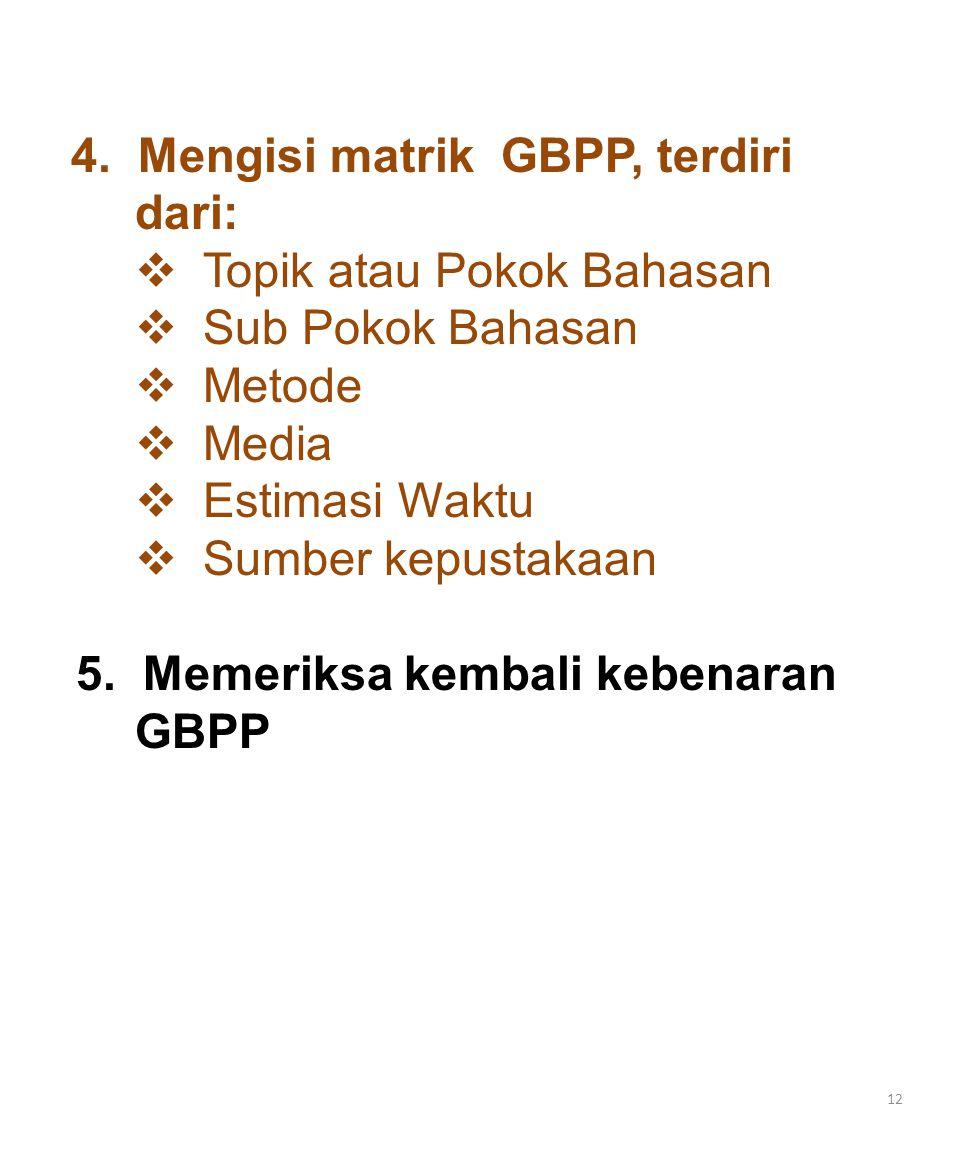 12 4. Mengisi matrik GBPP, terdiri dari:  Topik atau Pokok Bahasan  Sub Pokok Bahasan  Metode  Media  Estimasi Waktu  Sumber kepustakaan 5. Meme