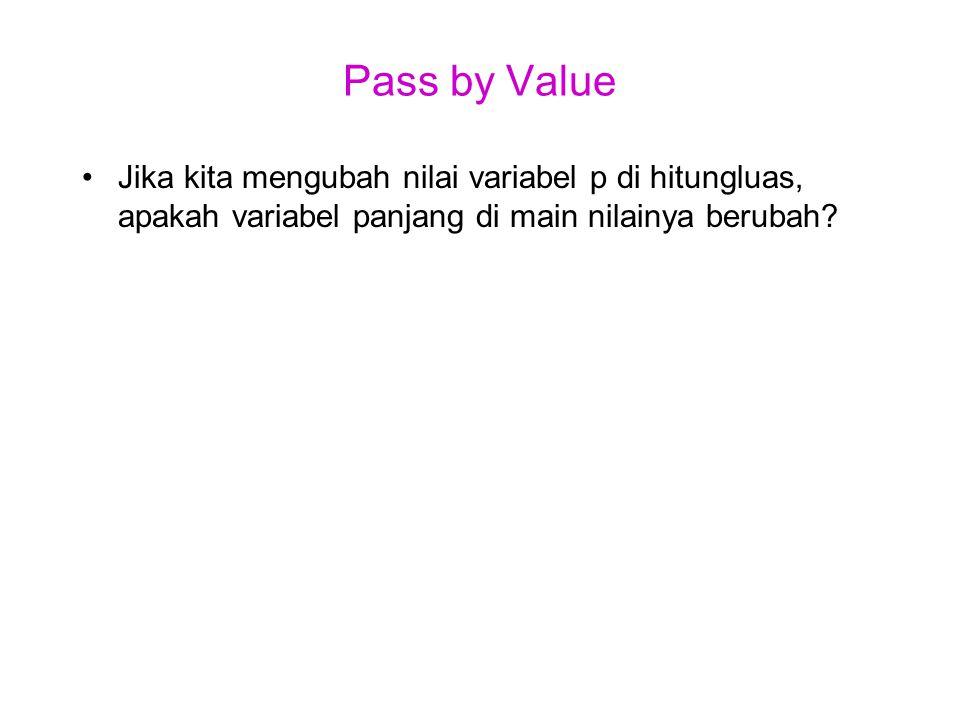 Pass by Value 12345671234567 float hitungluas(float p, l){ float lu; lu = p * l; p = p * 2; return(lu); }