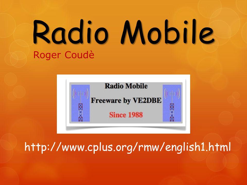 Radio Mobile http://www.cplus.org/rmw/english1.html Roger Coudè