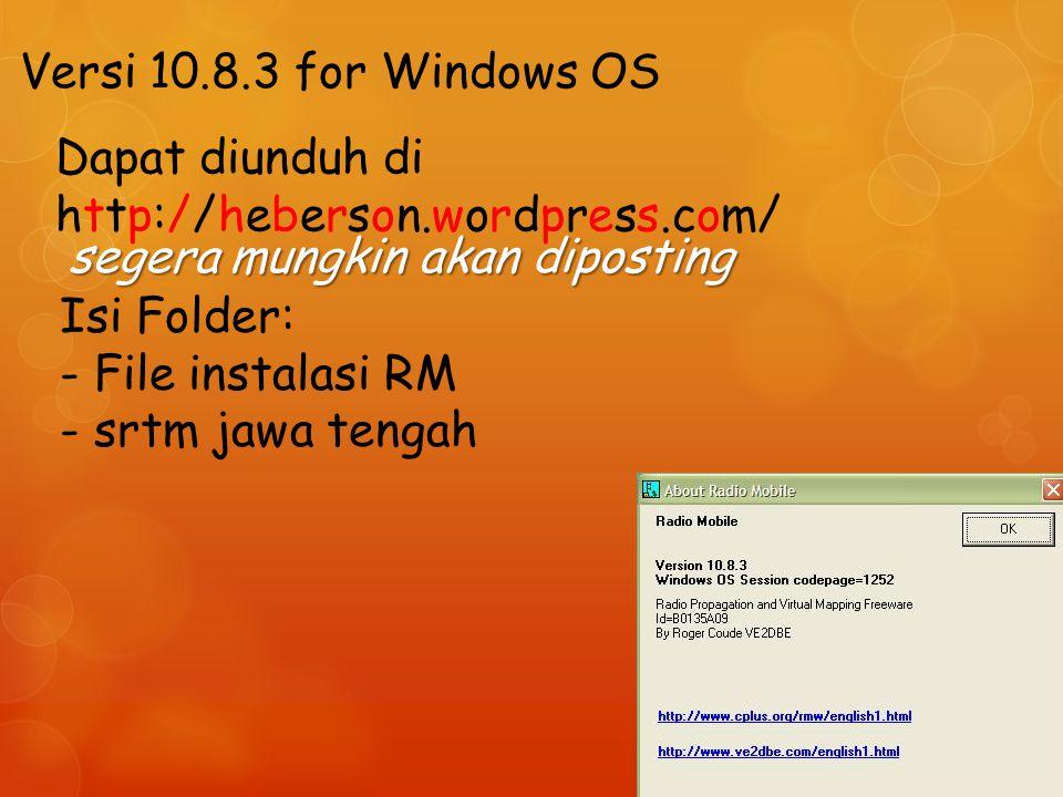 Versi 10.8.3 for Windows OS Dapat diunduh di http://heberson.wordpress.com/ segera mungkin akan diposting Isi Folder: - File instalasi RM - srtm jawa tengah