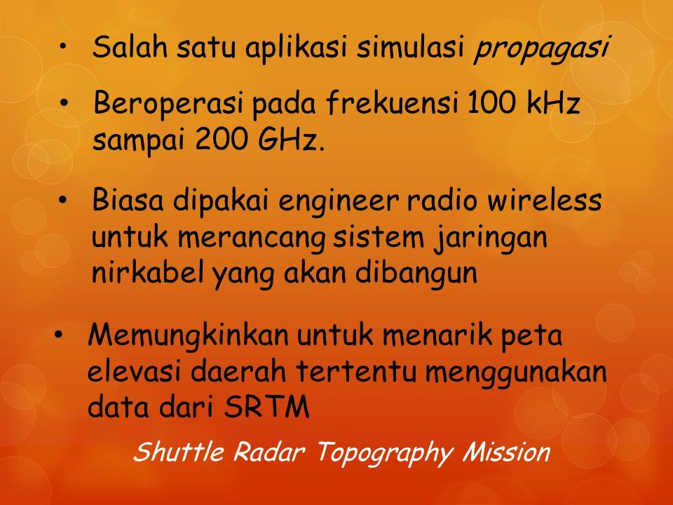 Salah satu aplikasi simulasi propagasi Biasa dipakai engineer radio wireless untuk merancang sistem jaringan nirkabel yang akan dibangun Memungkinkan untuk menarik peta elevasi daerah tertentu menggunakan data dari SRTM Beroperasi pada frekuensi 100 kHz sampai 200 GHz.