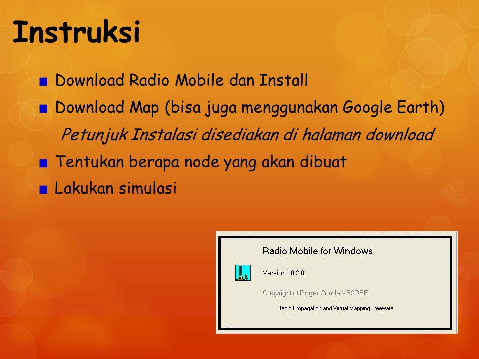 Instruksi Download Radio Mobile dan Install Download Map (bisa juga menggunakan Google Earth) Petunjuk Instalasi disediakan di halaman download Tentuk