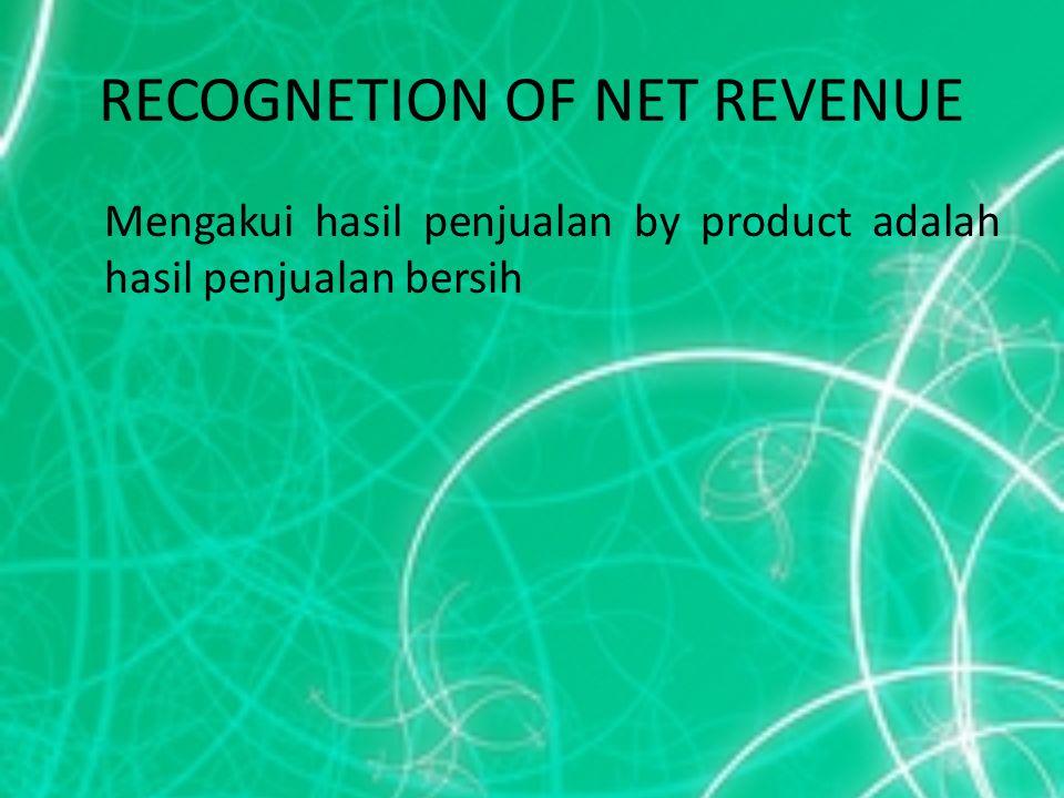 RECOGNETION OF NET REVENUE Mengakui hasil penjualan by product adalah hasil penjualan bersih