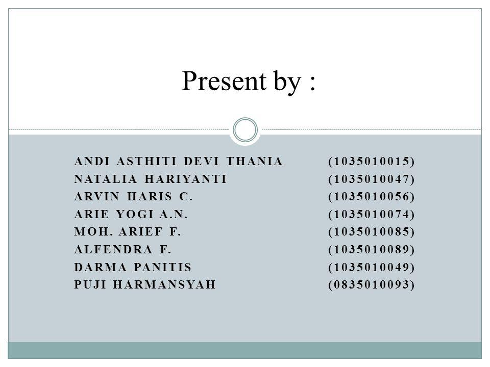 ANDI ASTHITI DEVI THANIA(1035010015) NATALIA HARIYANTI(1035010047) ARVIN HARIS C.(1035010056) ARIE YOGI A.N.(1035010074) MOH.