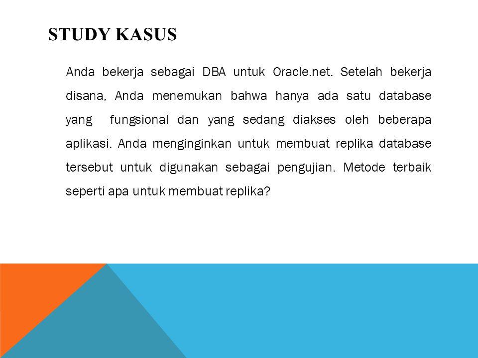STUDY KASUS Anda bekerja sebagai DBA untuk Oracle.net.