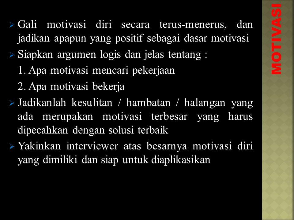 MOTIVASI  Gali motivasi diri secara terus-menerus, dan jadikan apapun yang positif sebagai dasar motivasi  Siapkan argumen logis dan jelas tentang : 1.