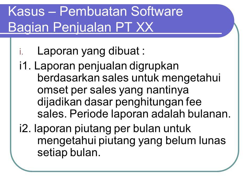 Kasus – Pembuatan Software Bagian Penjualan PT XX i. Laporan yang dibuat : i1. Laporan penjualan digrupkan berdasarkan sales untuk mengetahui omset pe
