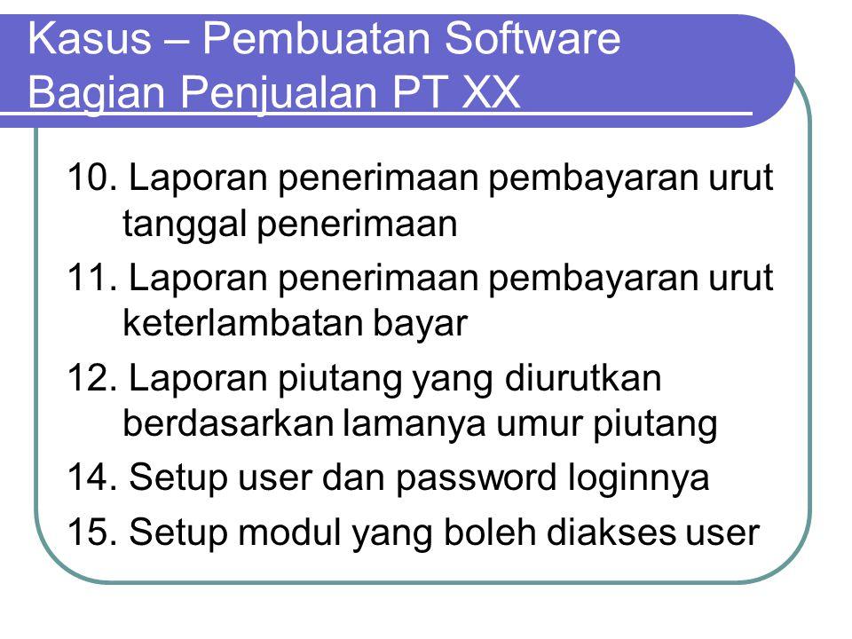 Kasus – Pembuatan Software Bagian Penjualan PT XX 10. Laporan penerimaan pembayaran urut tanggal penerimaan 11. Laporan penerimaan pembayaran urut ket