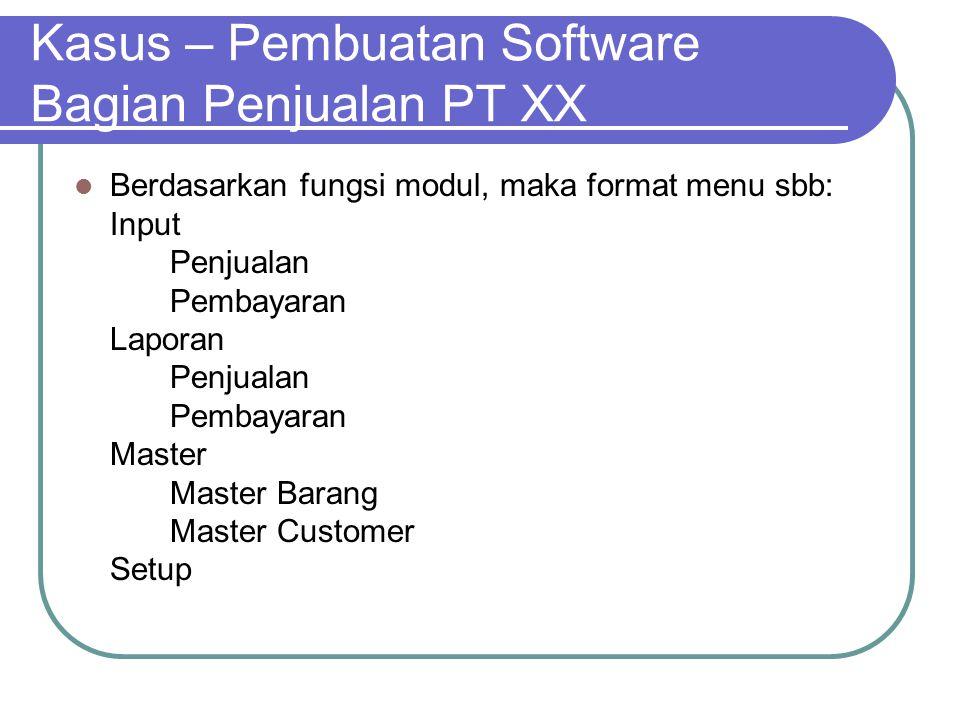 Kasus – Pembuatan Software Bagian Penjualan PT XX Berdasarkan fungsi modul, maka format menu sbb: Input Penjualan Pembayaran Laporan Penjualan Pembaya