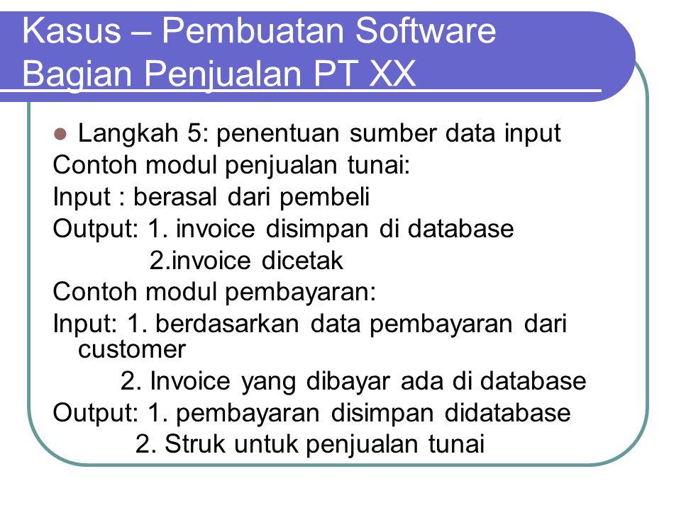 Kasus – Pembuatan Software Bagian Penjualan PT XX Langkah 5: penentuan sumber data input Contoh modul penjualan tunai: Input : berasal dari pembeli Ou