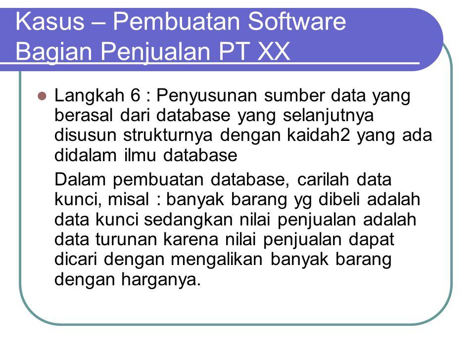 Kasus – Pembuatan Software Bagian Penjualan PT XX Langkah 6 : Penyusunan sumber data yang berasal dari database yang selanjutnya disusun strukturnya d