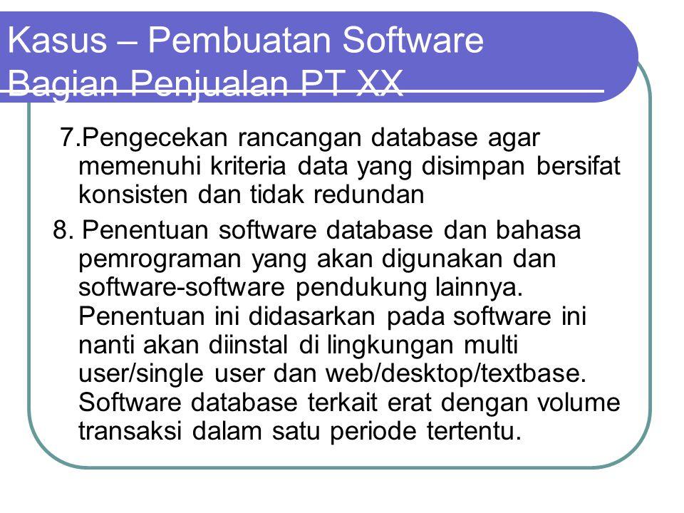 Kasus – Pembuatan Software Bagian Penjualan PT XX 7.Pengecekan rancangan database agar memenuhi kriteria data yang disimpan bersifat konsisten dan tid