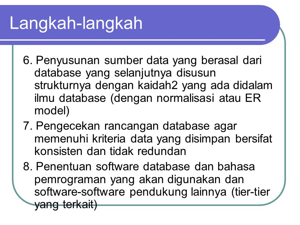 Langkah-langkah 6. Penyusunan sumber data yang berasal dari database yang selanjutnya disusun strukturnya dengan kaidah2 yang ada didalam ilmu databas