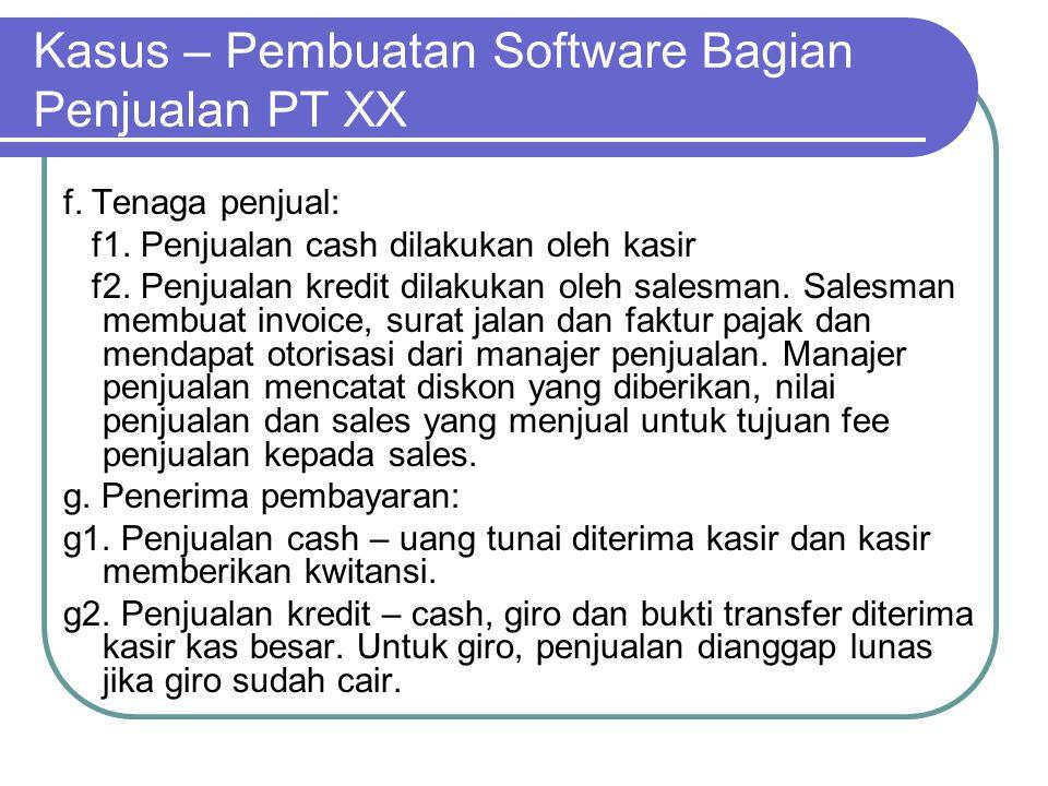 Kasus – Pembuatan Software Bagian Penjualan PT XX f. Tenaga penjual: f1. Penjualan cash dilakukan oleh kasir f2. Penjualan kredit dilakukan oleh sales