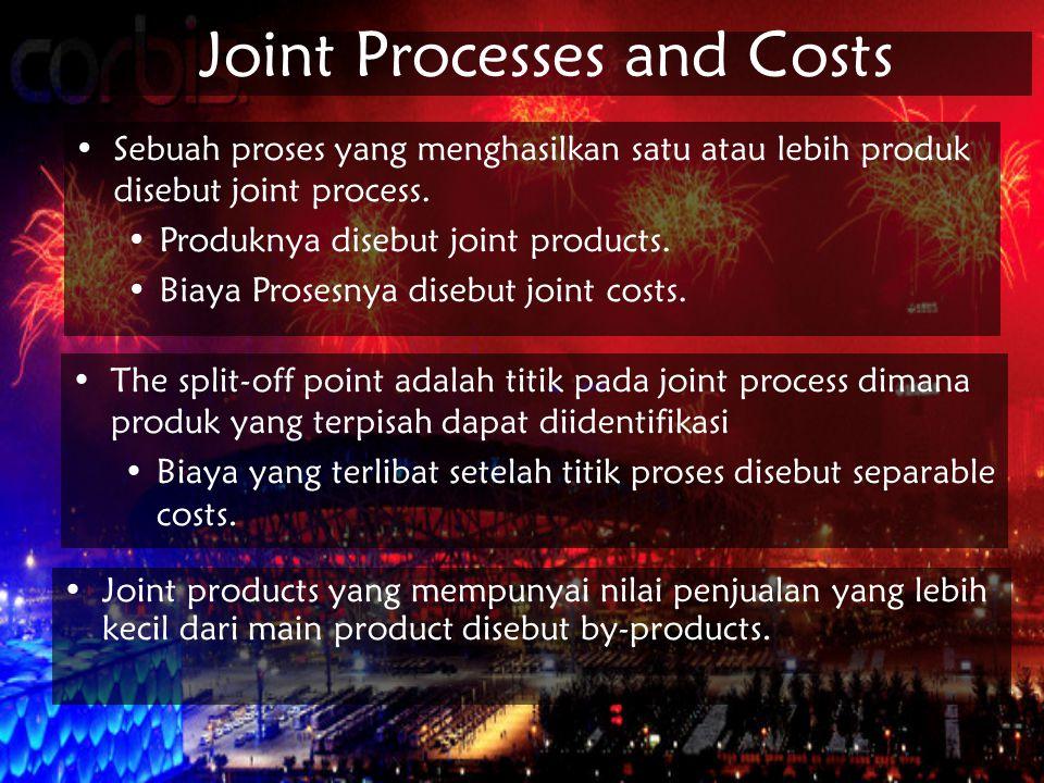 Joint Processes and Costs Joint products yang mempunyai nilai penjualan yang lebih kecil dari main product disebut by-products. Sebuah proses yang men