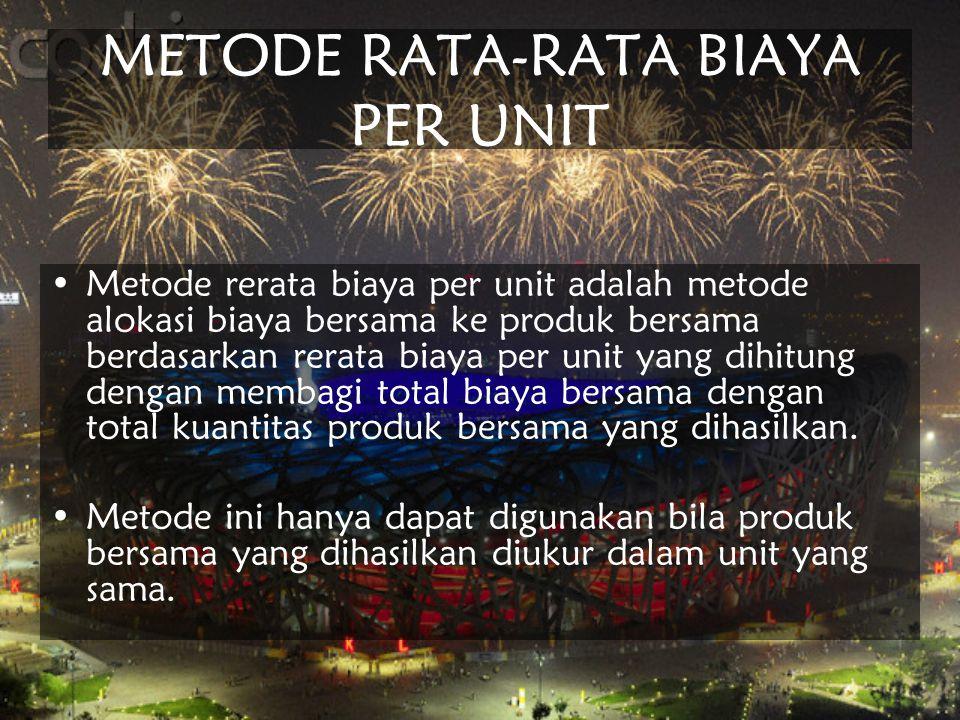 METODE RATA-RATA BIAYA PER UNIT Metode rerata biaya per unit adalah metode alokasi biaya bersama ke produk bersama berdasarkan rerata biaya per unit y