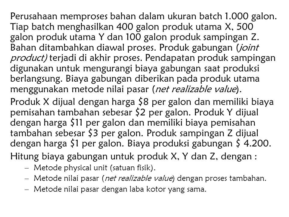 Perusahaan memproses bahan dalam ukuran batch 1.000 galon. Tiap batch menghasilkan 400 galon produk utama X, 500 galon produk utama Y dan 100 galon pr